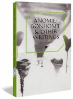 Anomie/Bonhomie and Other Writings